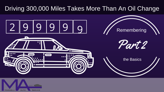 Driving 300,000 miles takes more than an oil change: Remembering the basics